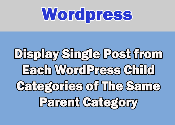 Display single posts from wordpress child categories having same Parent category