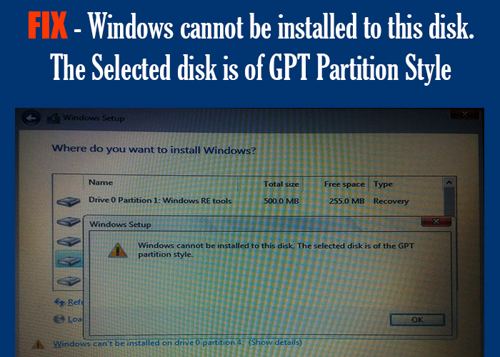 FIX - Windows cannot be installed to this disk The selected disk is of GPT partition scheme