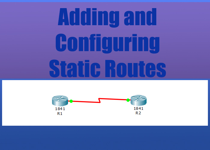 Adding and Configuring Static Routes