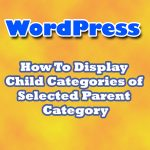 How to display WordPress child categories of selected parent category