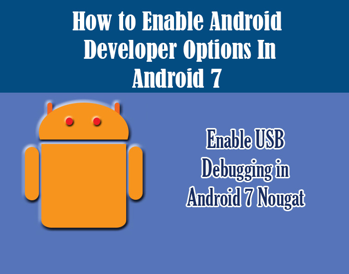 Enable Samsung Developer options in Android 7 and enable android debug mode