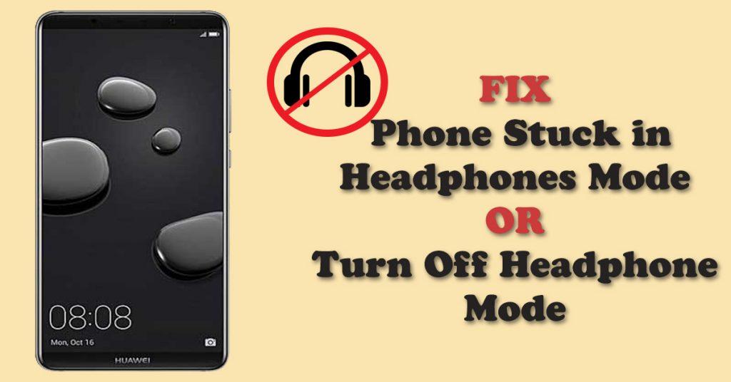 Fix Phone Stuck in headphone mode Or Turn off headphones mode