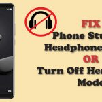 Fix Phone Stuck in headphone mode Or Turn off headphones mode