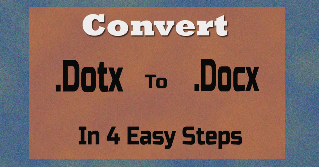 Convert dotx to docx in 4 easy steps in microsoft word.
